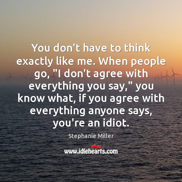 """You don't have to think exactly like me. When people go, """"I Image"""