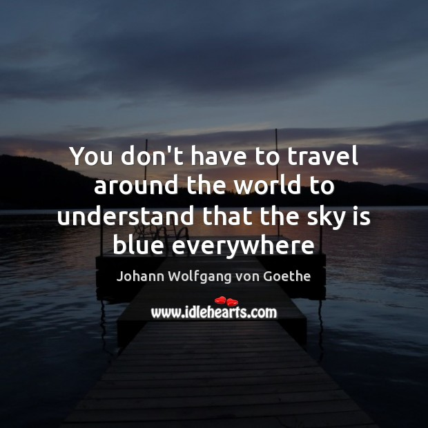 You don't have to travel around the world to understand that the sky is blue everywhere Image