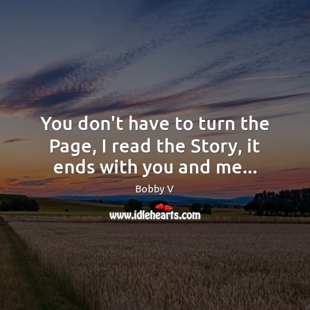 Image, You don't have to turn the Page, I read the Story, it ends with you and me…