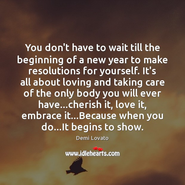 You don't have to wait till the beginning of a new year Demi Lovato Picture Quote