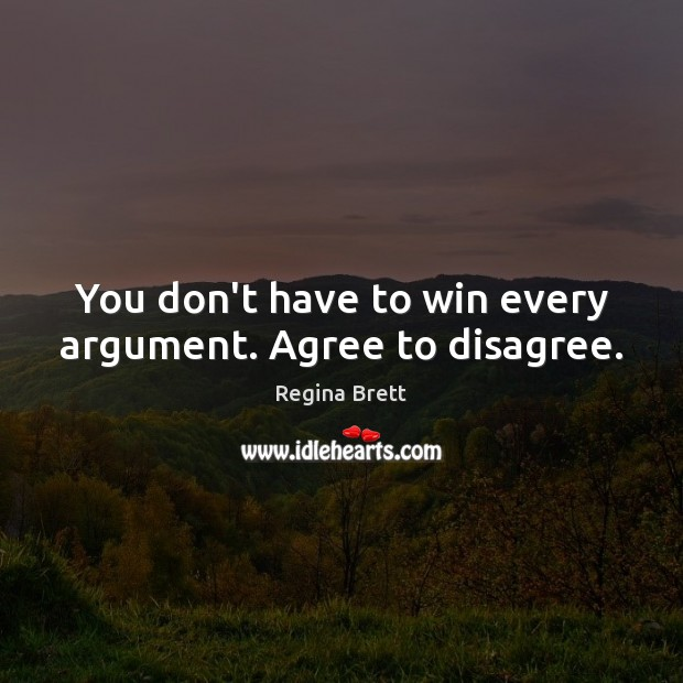 Image, You don't have to win every argument. Agree to disagree.