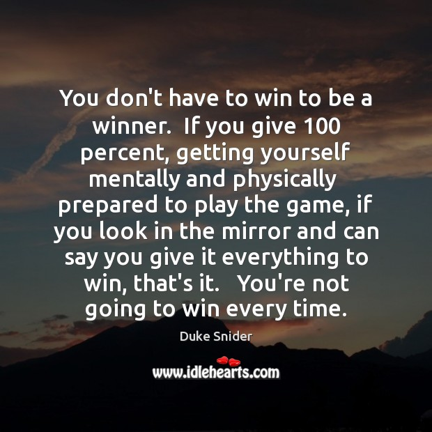 You don't have to win to be a winner.  If you give 100 Duke Snider Picture Quote