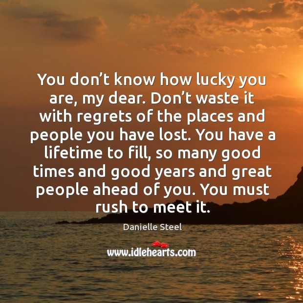 You don't know how lucky you are, my dear. Don't Image