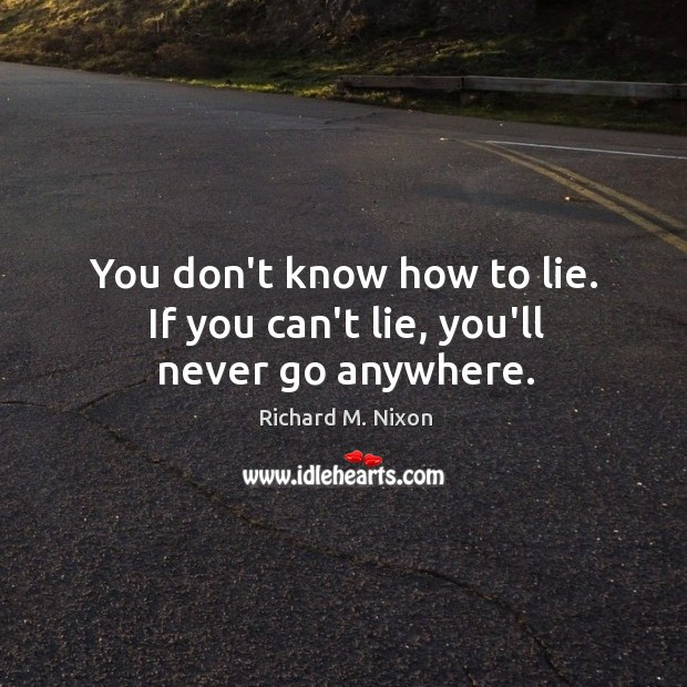 Image, You don't know how to lie. If you can't lie, you'll never go anywhere.