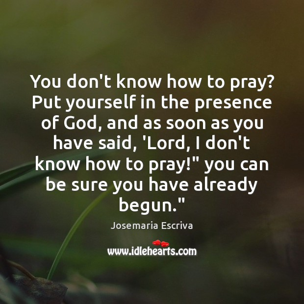 You don't know how to pray? Put yourself in the presence of Image