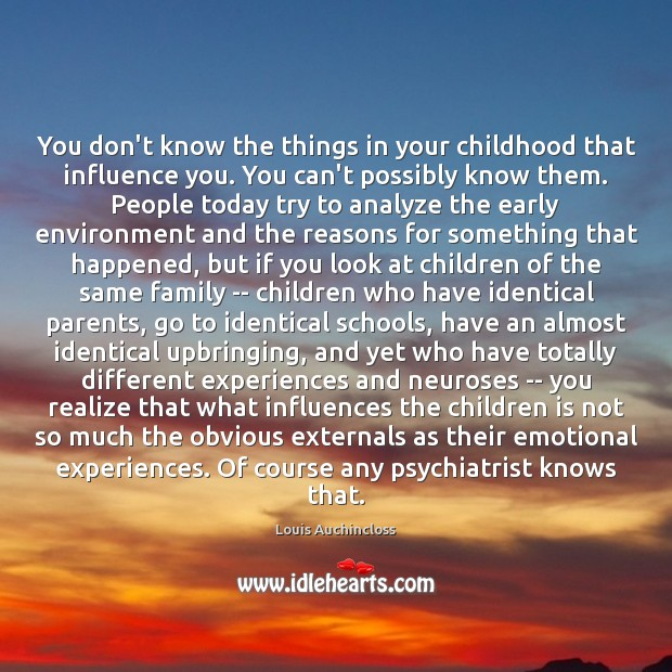 You don't know the things in your childhood that influence you. You Image