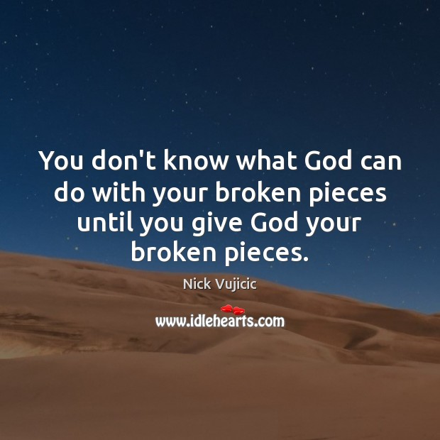You don't know what God can do with your broken pieces until Image