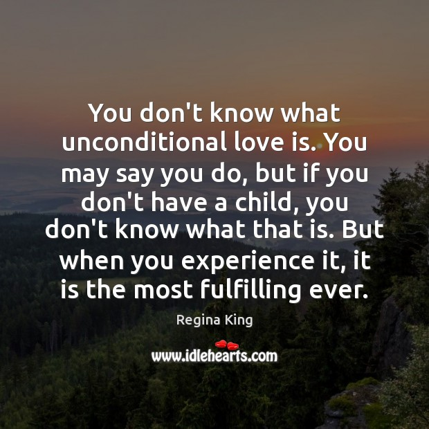 You don't know what unconditional love is. You may say you do, Image