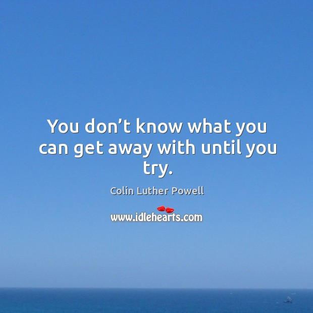 You don't know what you can get away with until you try. Image