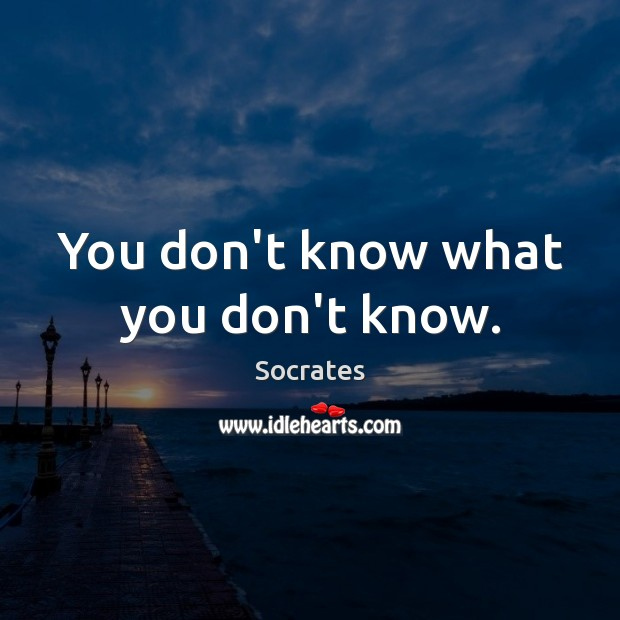 You don't know what you don't know. Image