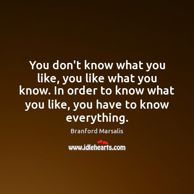 Image, You don't know what you like, you like what you know. In