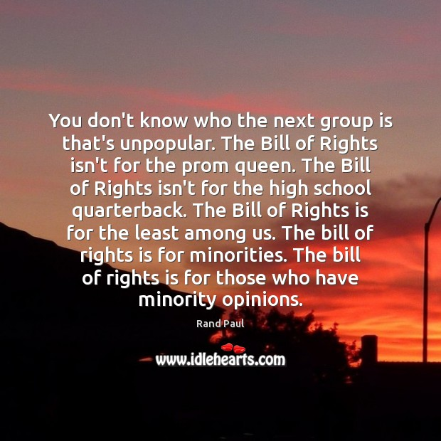 You don't know who the next group is that's unpopular. The Bill Rand Paul Picture Quote
