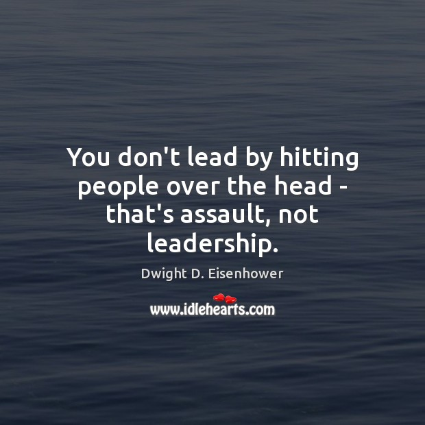 You don't lead by hitting people over the head – that's assault, not leadership. Image