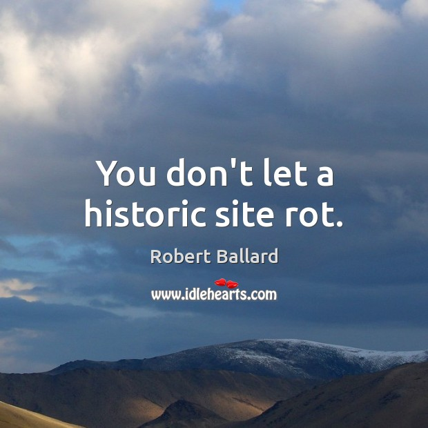 You don't let a historic site rot. Image