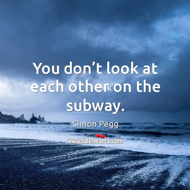 You don't look at each other on the subway. Image