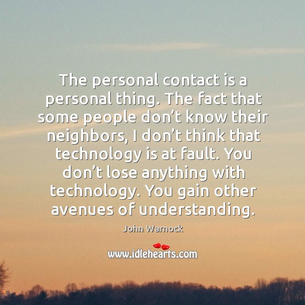 You don't lose anything with technology. You gain other avenues of understanding. Image
