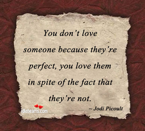 You Don't Love Someone Because They're….