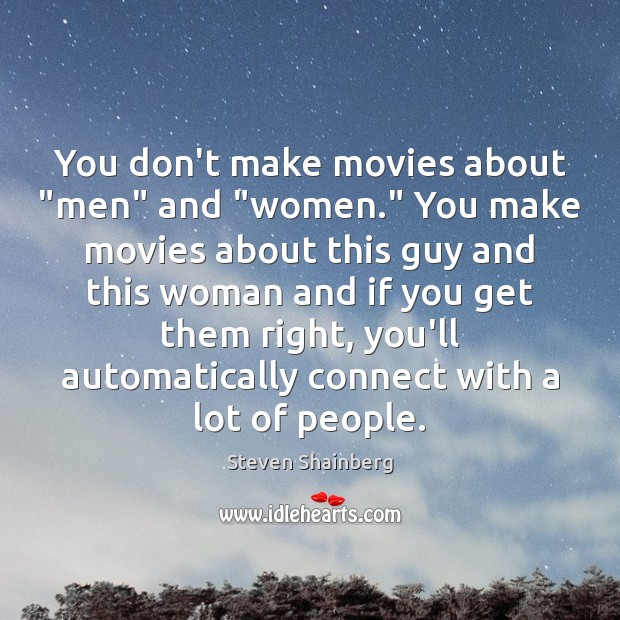 """You don't make movies about """"men"""" and """"women."""" You make movies about Image"""