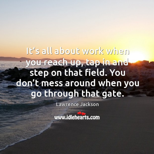 You don't mess around when you go through that gate. Lawrence Jackson Picture Quote