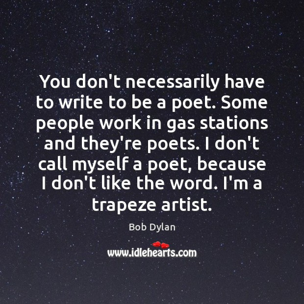 You don't necessarily have to write to be a poet. Some people Image