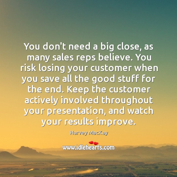 You don't need a big close, as many sales reps believe. You Image