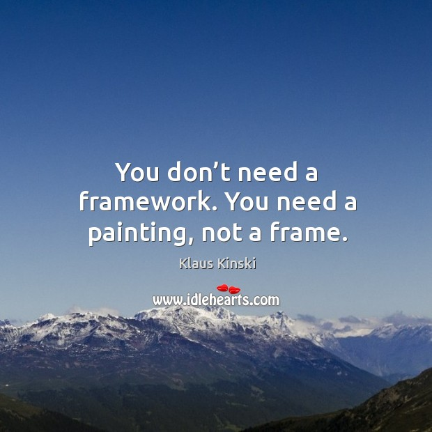 You don't need a framework. You need a painting, not a frame. Image