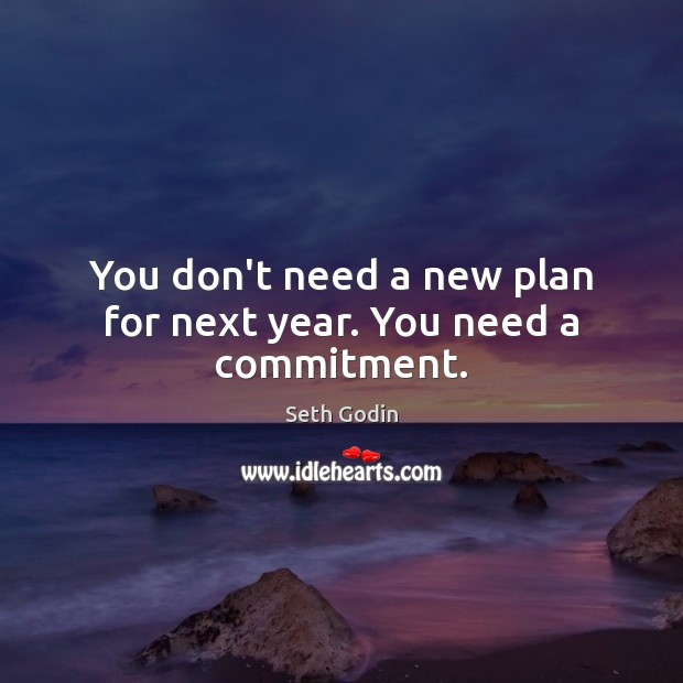 Image, You don't need a new plan for next year. You need a commitment.