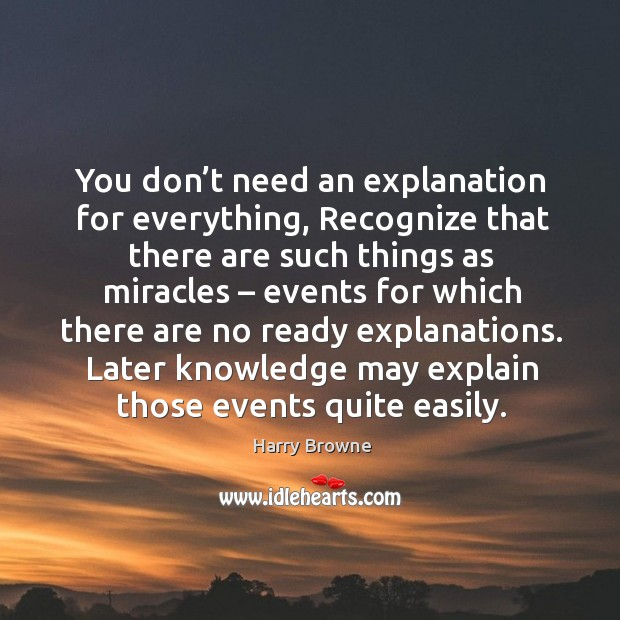 You don't need an explanation for everything, recognize that there are such things as miracles Image