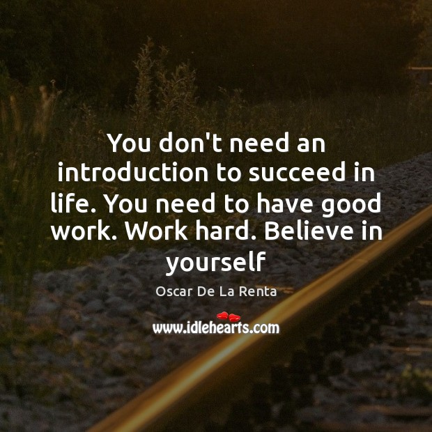 You don't need an introduction to succeed in life. You need to Oscar De La Renta Picture Quote