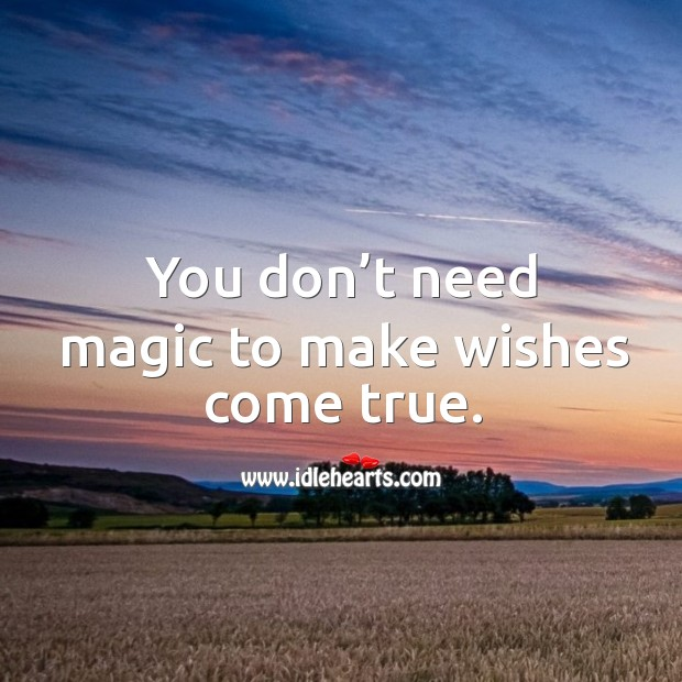 You don't need magic to make wishes come true. Image