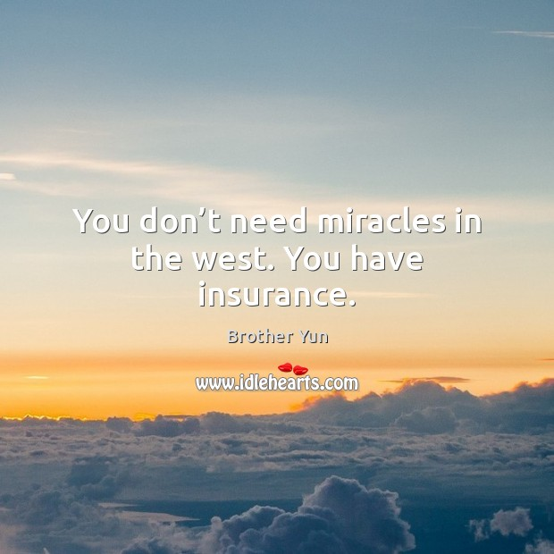 Image, You don't need miracles in the west. You have insurance.