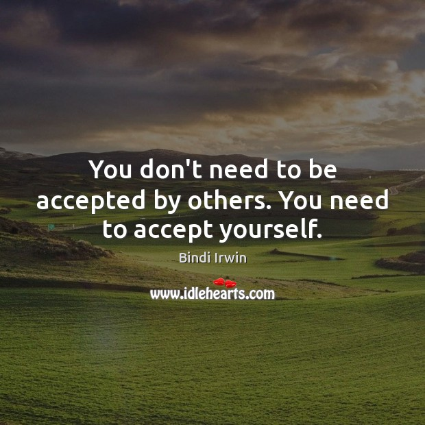 Image, You don't need to be accepted by others. You need to accept yourself.