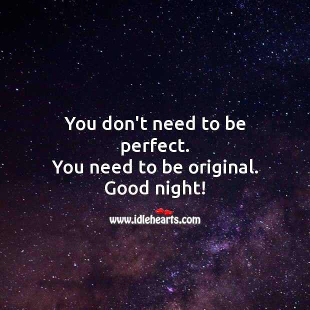 You don't need to be perfect. You need to be original. Good night! Good Night Quotes Image