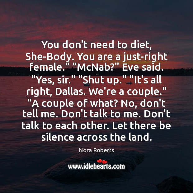 """You don't need to diet, She-Body. You are a just-right female."""" """"McNab?"""" Nora Roberts Picture Quote"""