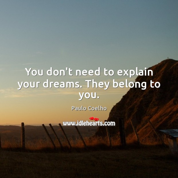 You don't need to explain your dreams. They belong to you. Image