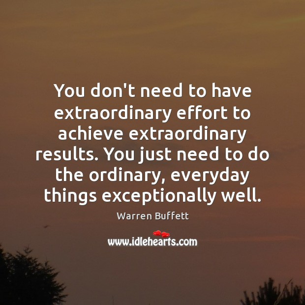 Image, You don't need to have extraordinary effort to achieve extraordinary results. You