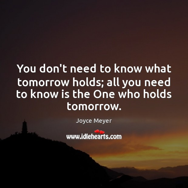 You don't need to know what tomorrow holds; all you need to Image