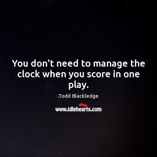 You don't need to manage the clock when you score in one play. Image