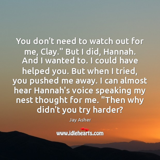 """You don't need to watch out for me, Clay."""" But I did, Jay Asher Picture Quote"""