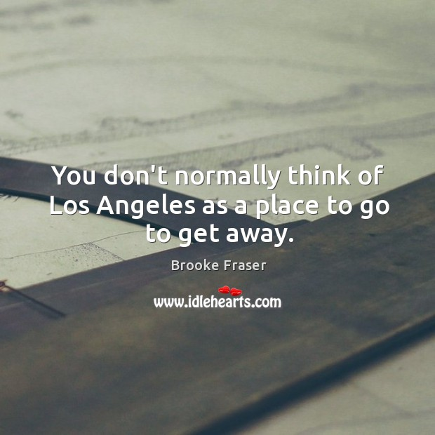 You don't normally think of Los Angeles as a place to go to get away. Image