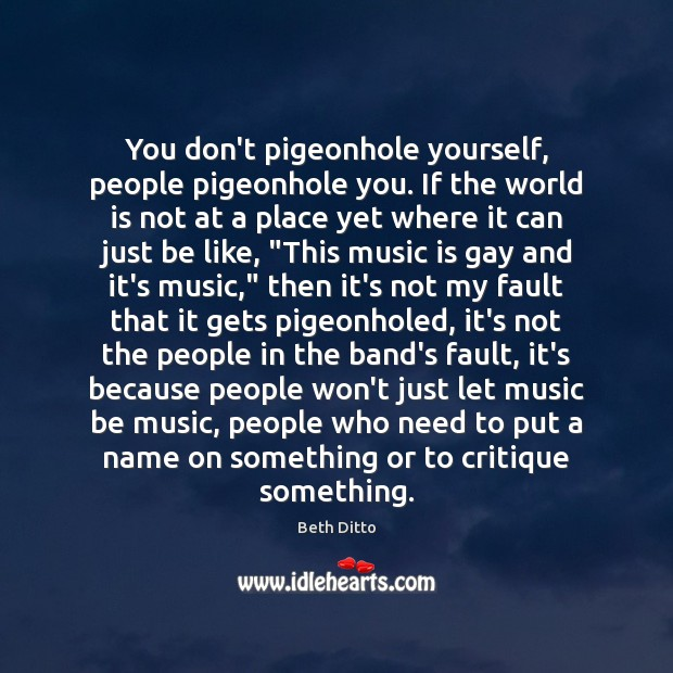 Image, You don't pigeonhole yourself, people pigeonhole you. If the world is not