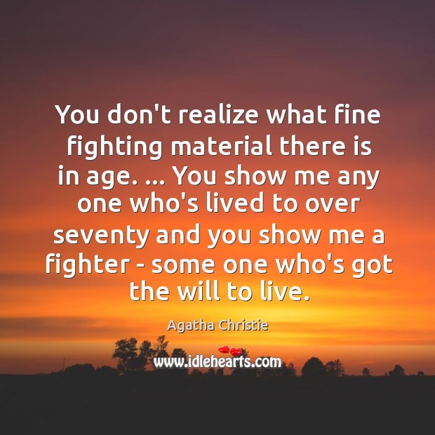 You don't realize what fine fighting material there is in age. … You Image