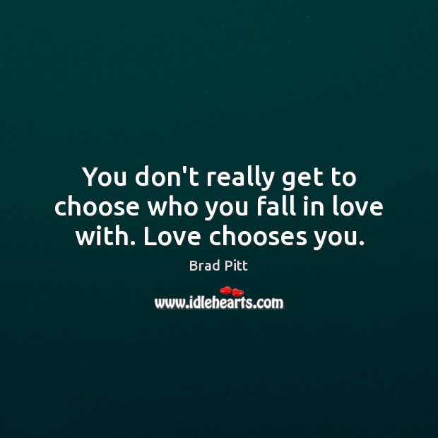 You don't really get to choose who you fall in love with. Love chooses you. Image