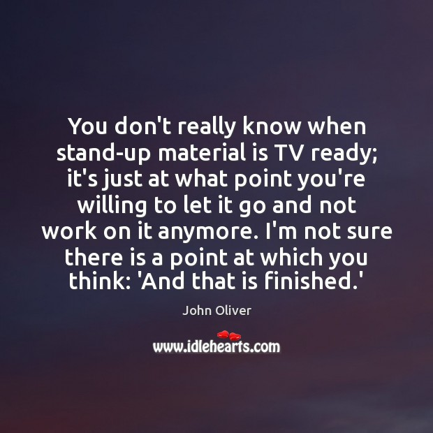 You don't really know when stand-up material is TV ready; it's just John Oliver Picture Quote