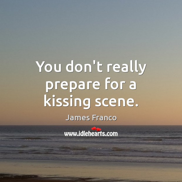 You don't really prepare for a kissing scene. Kissing Quotes Image