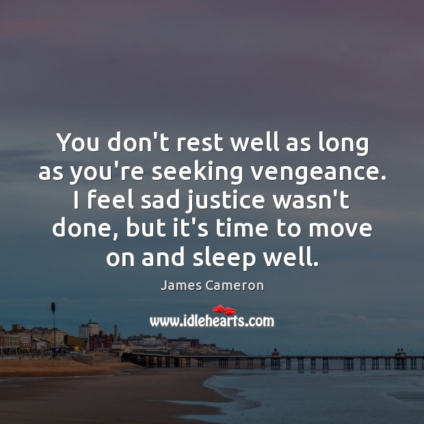 You don't rest well as long as you're seeking vengeance. I feel Move On Quotes Image