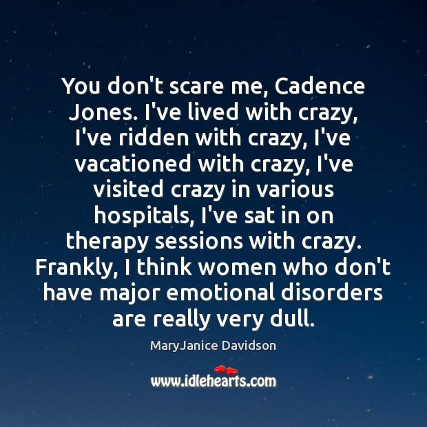 You don't scare me, Cadence Jones. I've lived with crazy, I've ridden Image