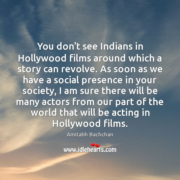 You don't see Indians in Hollywood films around which a story can Image