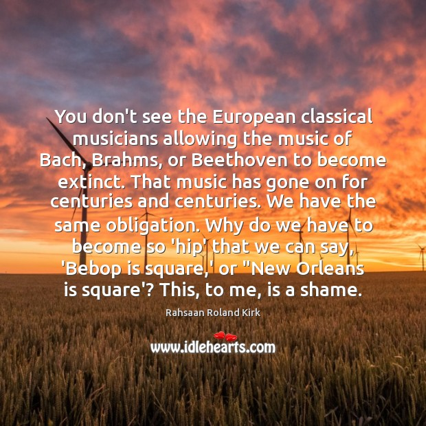 Image, You don't see the European classical musicians allowing the music of Bach,