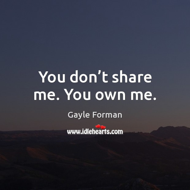 You don't share me. You own me. Image